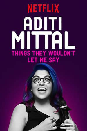 Watch Aditi Mittal: Things They Wouldn't Let Me Say Online