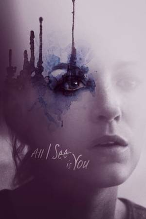 Watch All I See Is You Online