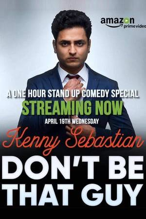 Watch Kenny Sebastian : Don't Be That Guy Online