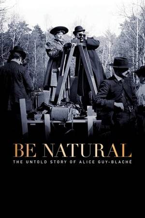 Watch Be Natural: The Untold Story of Alice Guy-Blaché Online
