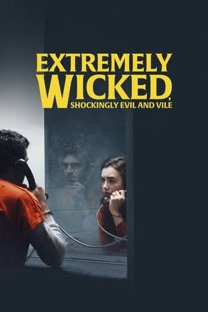 Watch Extremely Wicked, Shockingly Evil and Vile Online