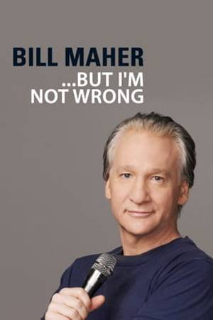 """Watch Bill Maher: """"... But I'm Not Wrong"""" Online"""