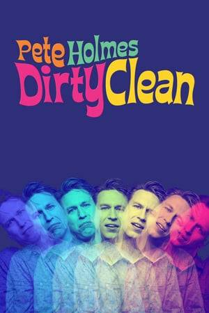 Watch Pete Holmes: Dirty Clean Online