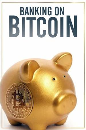 Watch Banking on Bitcoin Online