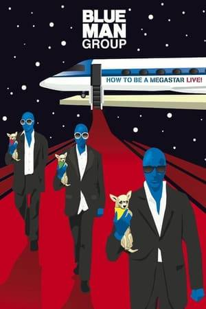 Watch Blue Man Group: How to Be a Megastar Live! Online