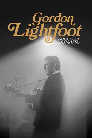 Watch Gordon Lightfoot: If You Could Read My Mind Online