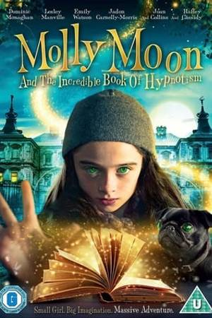 Watch Molly Moon and the Incredible Book of Hypnotism Online