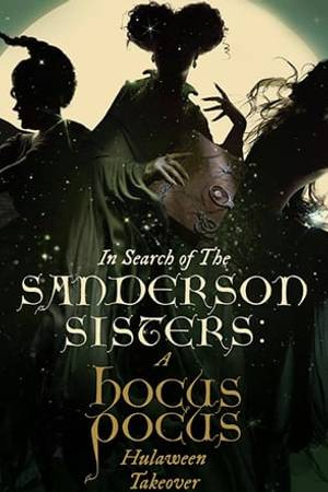 Watch In Search of the Sanderson Sisters: A Hocus Pocus Hulaween Takeover Online
