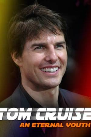 Watch Tom Cruise: An Eternal Youth Online
