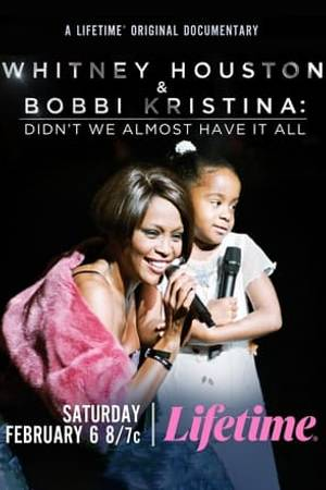 Watch Whitney Houston & Bobbi Kristina: Didn't We Almost Have It All Online
