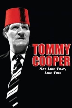 Watch Tommy Cooper: Not Like That, Like This Online