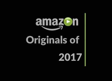 List of Amazon Prime Originals & Exclusives released in 2017