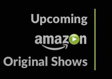 Upcoming Amazon Prime Original Shows in 2018 & 2019 watch online