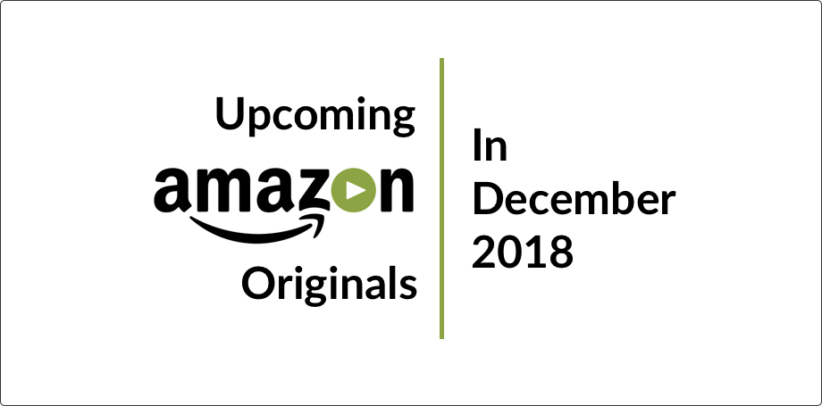Upcoming Amazon Prime Originals Movies & TV Series in December 2018