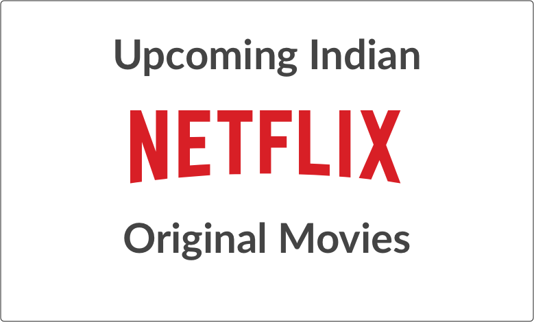 Upcoming Netflix Original Movies from India watch online