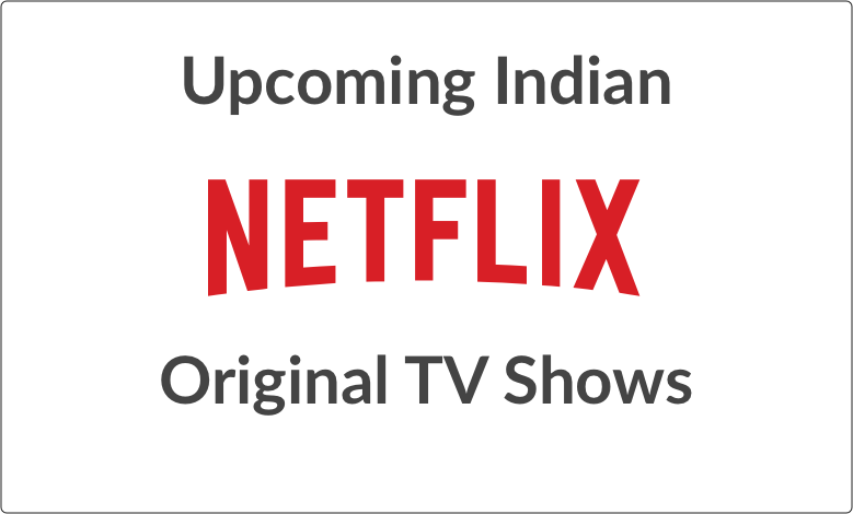 Upcoming Netflix Original TV Shows from India watch online
