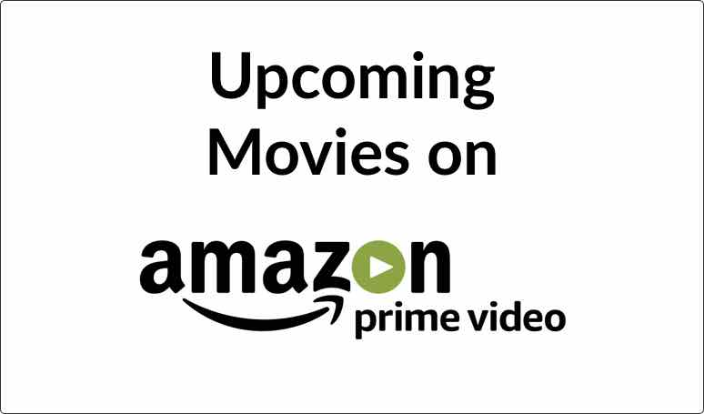 List of Upcoming Movies on Amazon - Originals & Non-Originals watch online