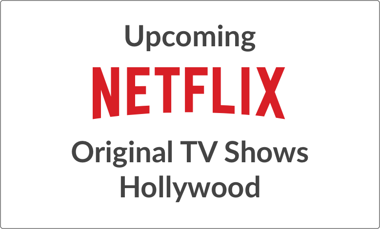 Upcoming Netflix Original TV Series – Hollywood watch online