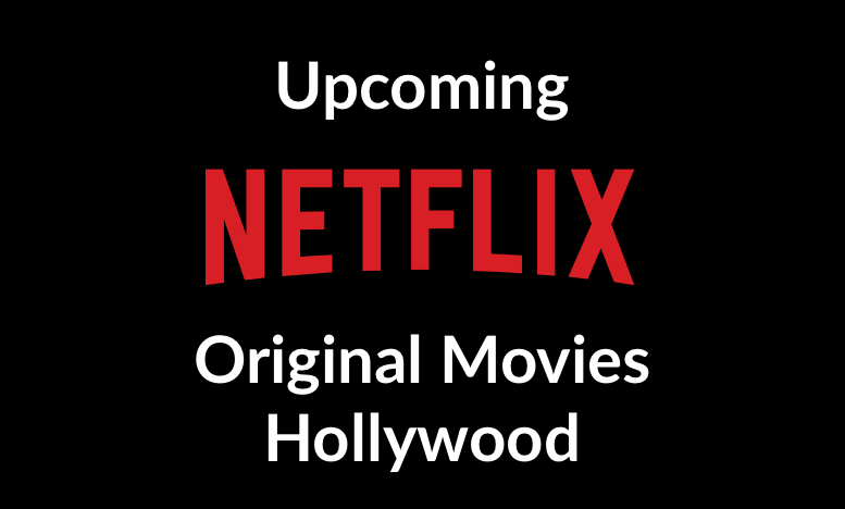 Upcoming Netflix Original Movies - Hollywood watch online