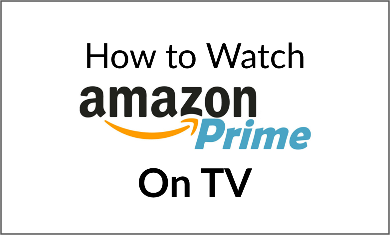 How to Watch Amazon Prime on TV | Stream PrimeVideo to TV watch online
