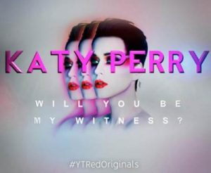 Katy Perry: Will You Be My Witness YouTube Red Original Movie