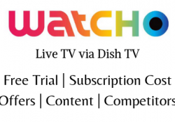 Watch Live TV Watcho-Dish TV, Free Trial, Subscription Cost, Offers, Content and Competitors