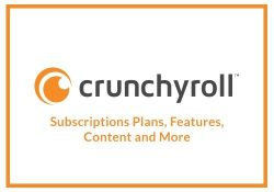 Crunchyroll – Subscription Plans, Features, Content and More